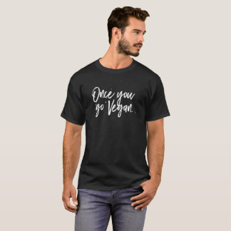 Camiseta Una vez que usted va vegano…
