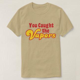 Camiseta Usted cogió los vapores
