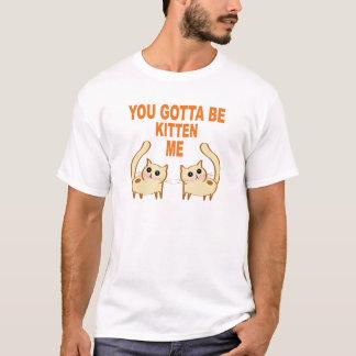 Camiseta Usted consiguió ser gatito yo (la oscuridad)