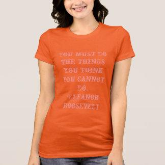 Camiseta Usted debe hacer las cosas que usted piensa que