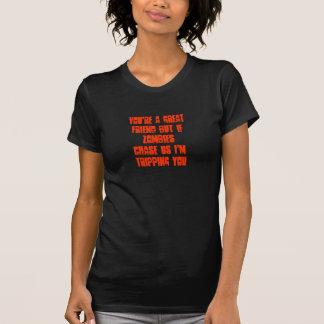 Camiseta Usted es un gran amigo pero si zombieschase