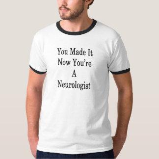 Camiseta Usted lo hizo ahora que usted es neurólogo
