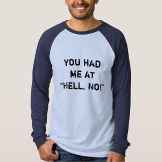 """Camiseta ¡Usted me tenía en el """"infierno, no! """""""