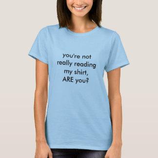 Camiseta ¿Usted no está leyendo realmente mi camisa, ES