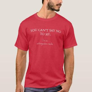 Camiseta Usted no puede decir no a mí. Estoy en meds del