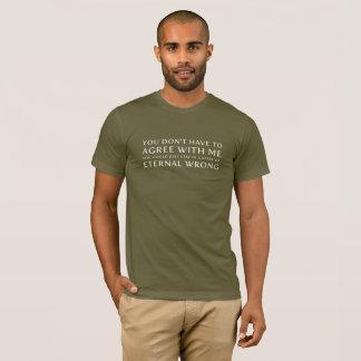 Camiseta Usted no tiene que estar de acuerdo conmigo que
