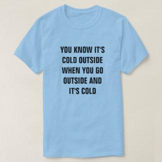 Camiseta USTED SABE que es EXTERIOR FRÍO CUANDO USTED VA