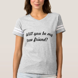 Camiseta ¿Usted será mi amigo verdadero?