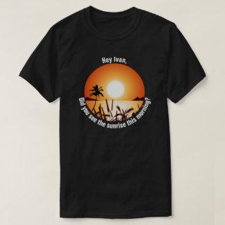 Camiseta ¿Usted vio la salida del sol esta mañana?