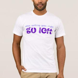 Camiseta Vaya a la izquierda cuando nada va diseño correcto