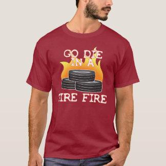 Camiseta Vaya mueren en un fuego del neumático