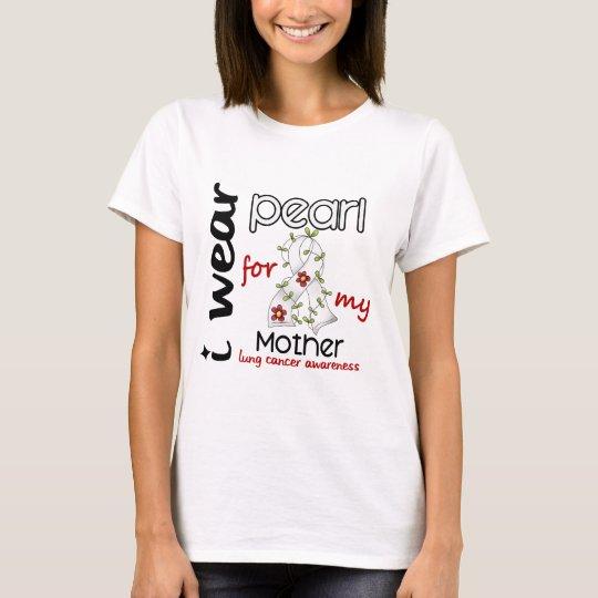 Cáncer de pulmón LLEVO la PERLA PARA MI MADRE 43 Camiseta