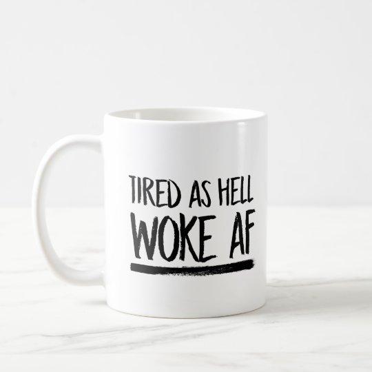 Cansado como el infierno despertó el AF -- Taza De Café