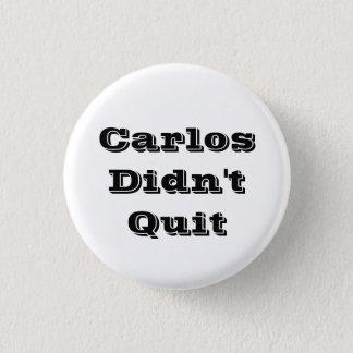 Carlos no abandonó el botón