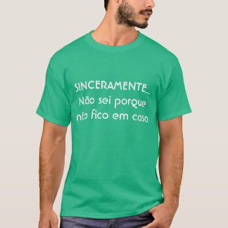 """""""Casas del em del fico del não del porque del sei Camiseta"""