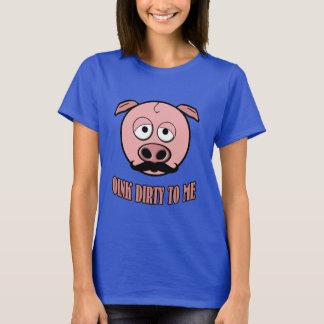 Cerdo del bigote Oink sucio a mí Camiseta