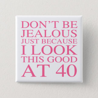 Chapa Cuadrada 40.o cumpleaños descarado para las mujeres