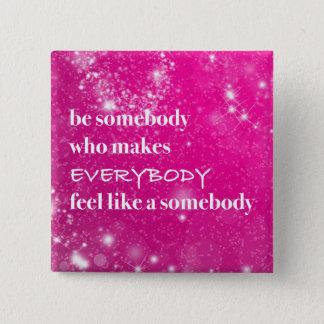 Chapa Cuadrada Inspirado haga que todos siente como alguien