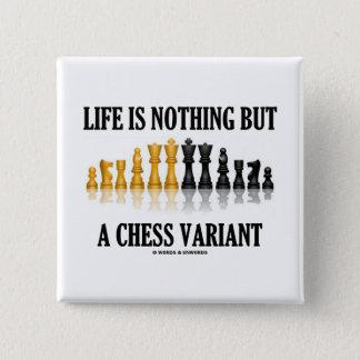 Chapa Cuadrada La vida no es nada sino una variante del ajedrez