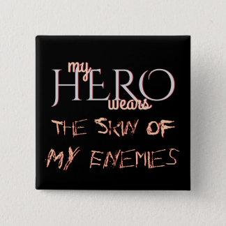 Chapa Cuadrada Mi héroe lleva la piel de mis enemigos