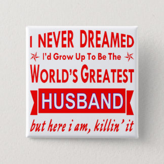 Chapa Cuadrada Nunca soñado sería el marido más grande del mundo