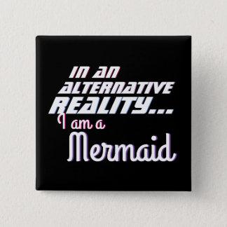 Chapa Cuadrada Realidad alternativa en ser sirena