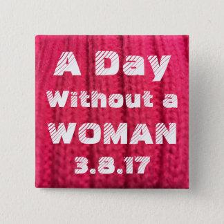 Chapa Cuadrada Un día sin un Pin de la mujer 3.8.17