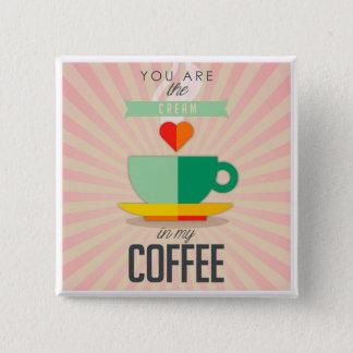 Chapa Cuadrada Usted es la crema en mi café