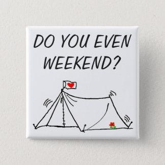 Chapa Cuadrada ¿Usted incluso Weekend? Sacudida de la tienda