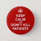 "Chapa de ""keep calm and dont kill patients"""