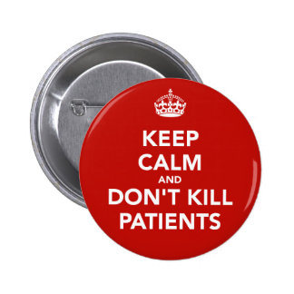 "Chapa de ""keep calm and dont kill patients"""