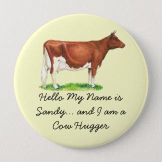 Chapa Redonda De 10 Cm Hola mi nombre es - y soy una vaca Hugger