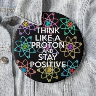 Chapa Redonda De 15 Cm Piense como un protón y permanezca positivo