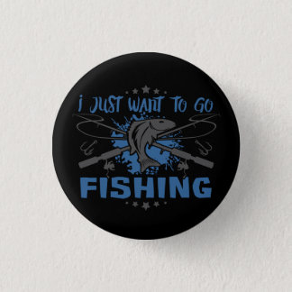 Chapa Redonda De 2,5 Cm Apenas quiero ir a pescar