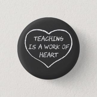 Chapa Redonda De 2,5 Cm La enseñanza es un trabajo del corazón