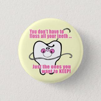 Chapa Redonda De 2,5 Cm Usted no tiene que Floss todos sus dientes