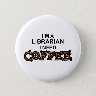 Chapa Redonda De 5 Cm Café de la necesidad - bibliotecario