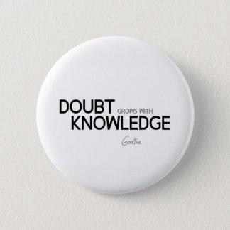 Chapa Redonda De 5 Cm CITAS: Goethe: La duda crece con conocimiento