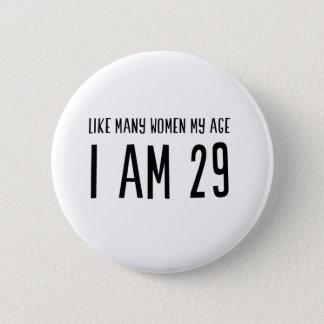 Chapa Redonda De 5 Cm Como muchas mujeres mi edad soy 29
