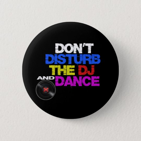 Chapa Redonda De 5 Cm Don´t disturb the dj and dance