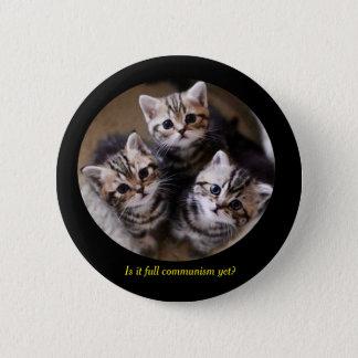 """Chapa Redonda De 5 Cm ¿Los gatitos """"es comunismo completo todavía? """""""