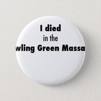 Chapa Redonda De 5 Cm Morí en la masacre de Bowling Green