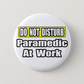 Chapa Redonda De 5 Cm No moleste… al paramédico en el trabajo