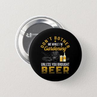 Chapa Redonda De 5 Cm No moleste el jardín a menos que cerveza traída
