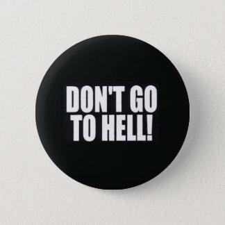 Chapa Redonda De 5 Cm ¡No vaya al infierno!