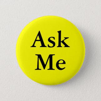 Chapa Redonda De 5 Cm Pídame los botones preguntas en su acontecimiento