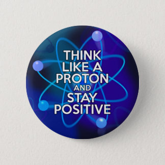 Chapa Redonda De 5 Cm Piense como un protón y permanezca positivo