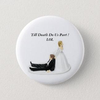Chapa Redonda De 5 Cm ¡Pin de la novia, hasta que la muerte nos hace