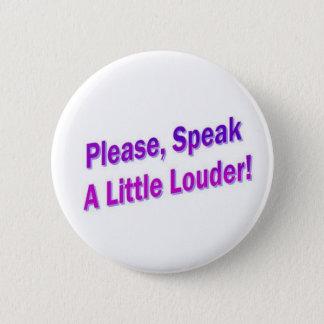 Chapa Redonda De 5 Cm ¡Por favor, hable un poco más ruidosamente!