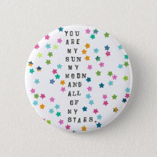 Chapa Redonda De 5 Cm '' Usted es mi sol, mi luna, y todas mis estrellas